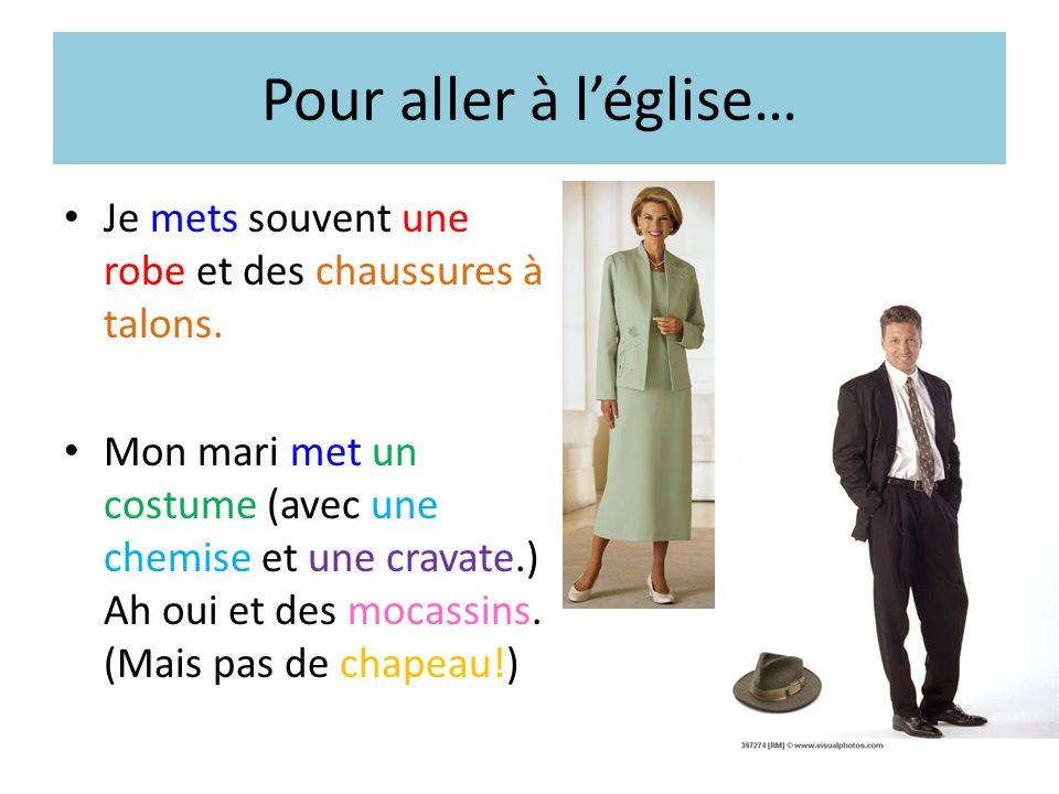 Pour aller à léglise… Je mets souvent une robe et des chaussures à talons. Mon mari met un costume (avec une chemise et une cravate.) Ah oui et des mo