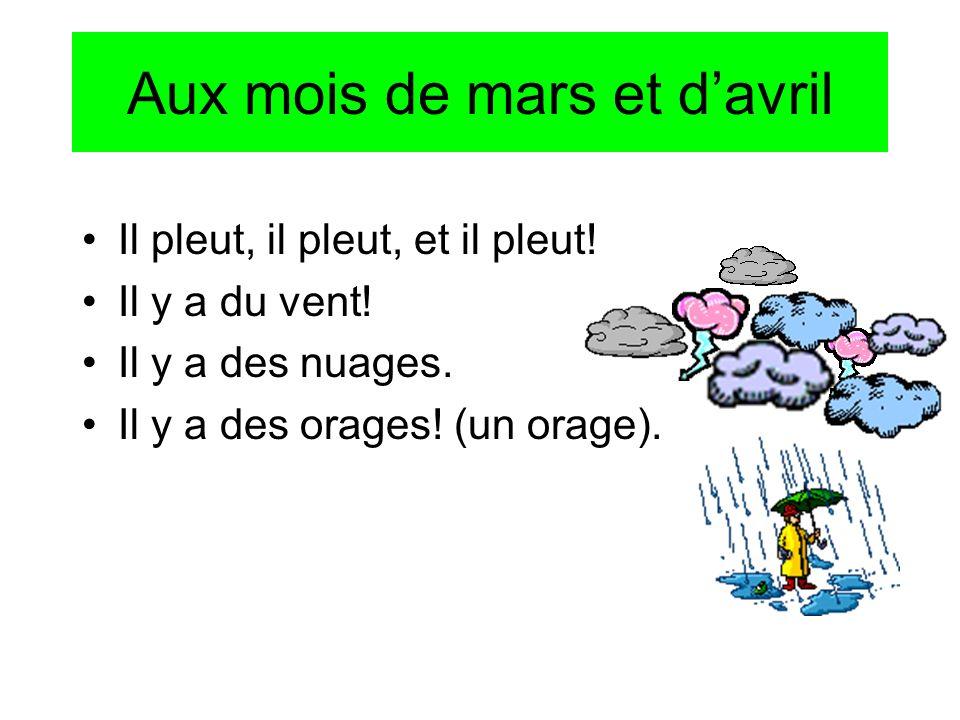 Aux mois de mars et davril Il pleut, il pleut, et il pleut! Il y a du vent! Il y a des nuages. Il y a des orages! (un orage).