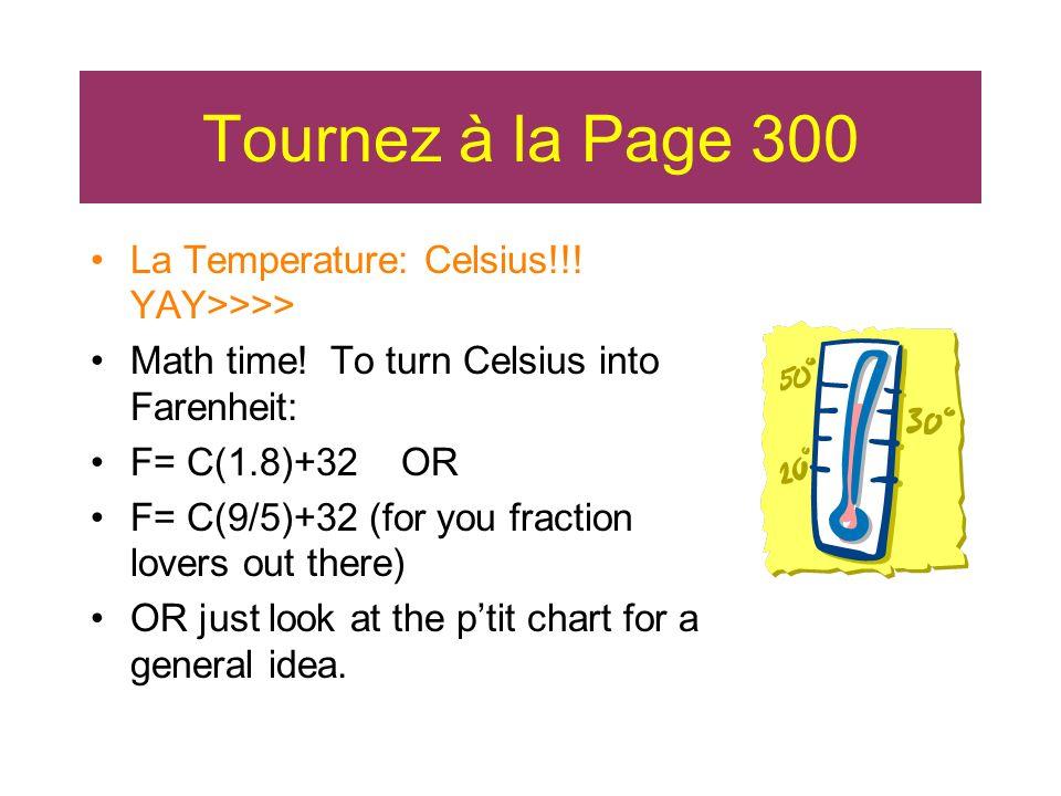 Tournez à la Page 300 La Temperature: Celsius!!.YAY>>>> Math time.