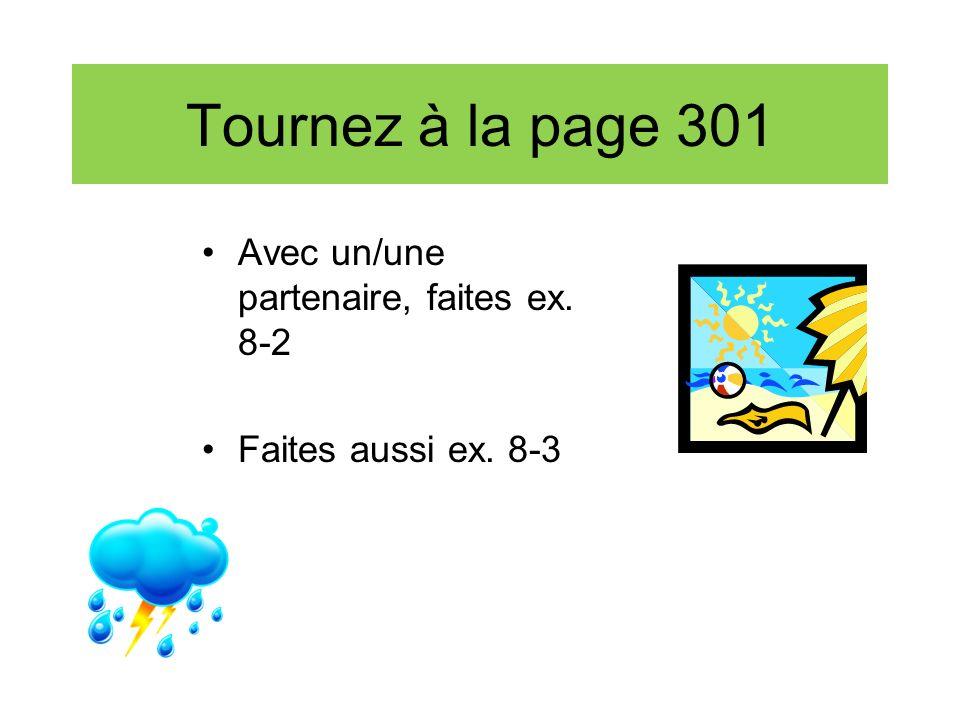 Tournez à la page 301 Avec un/une partenaire, faites ex. 8-2 Faites aussi ex. 8-3