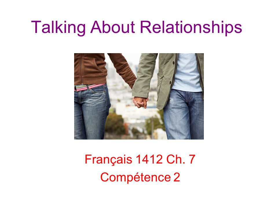 Talking About Relationships Français 1412 Ch. 7 Compétence 2