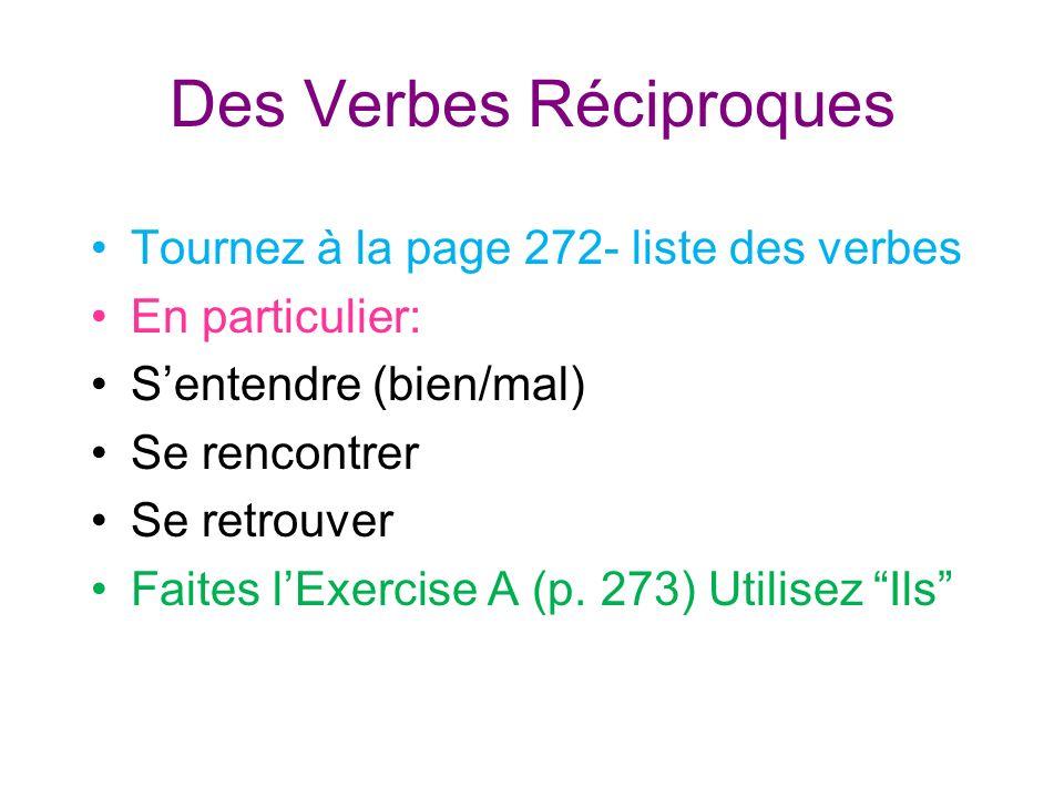 Des Verbes Réciproques Tournez à la page 272- liste des verbes En particulier: Sentendre (bien/mal) Se rencontrer Se retrouver Faites lExercise A (p.