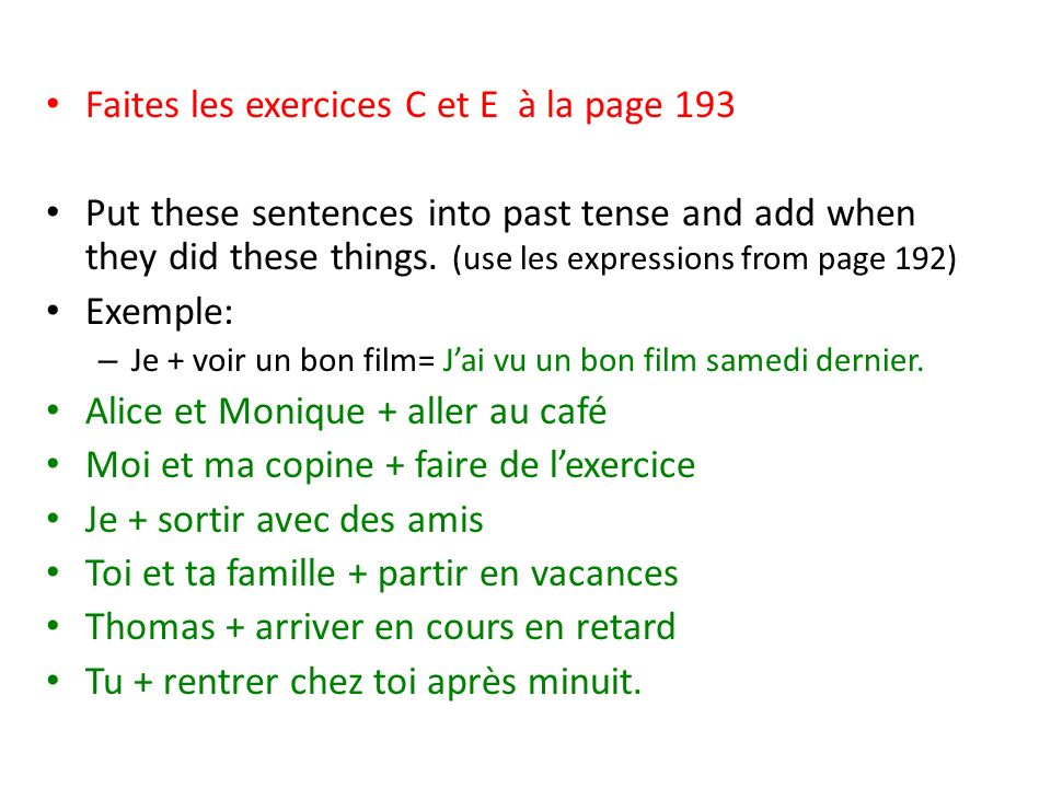 Faites les exercices C et E à la page 193 Put these sentences into past tense and add when they did these things. (use les expressions from page 192)