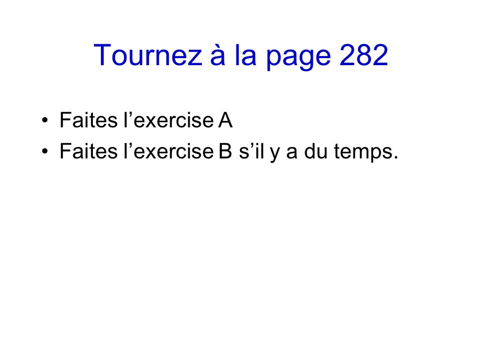 Tournez à la page 282 Faites lexercise A Faites lexercise B sil y a du temps.