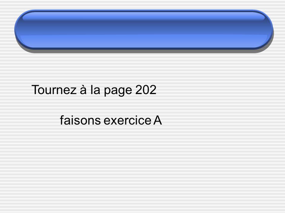 Tournez à la page 202 faisons exercice A