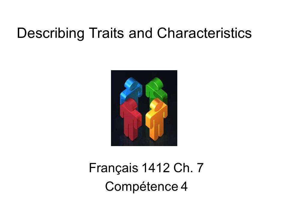 Describing Traits and Characteristics Français 1412 Ch. 7 Compétence 4