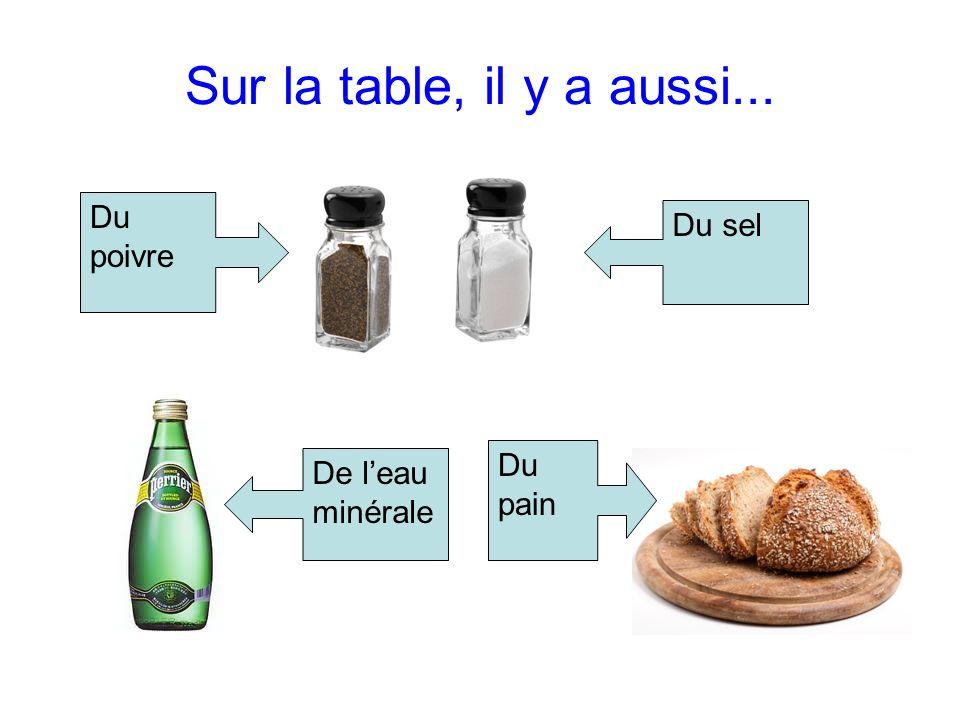 Sur la table, il y a aussi... Du poivre Du sel De leau minérale Du pain