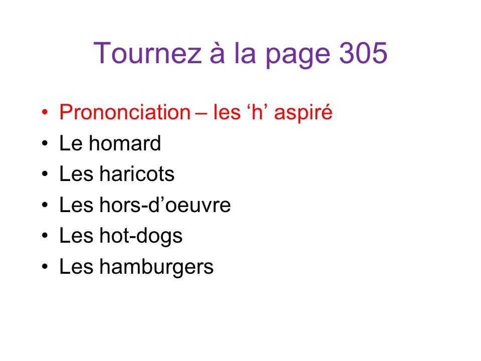 Tournez à la page 305 Prononciation – les h aspiré Le homard Les haricots Les hors-doeuvre Les hot-dogs Les hamburgers