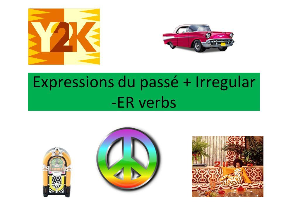 Expressions du passé + Irregular -ER verbs