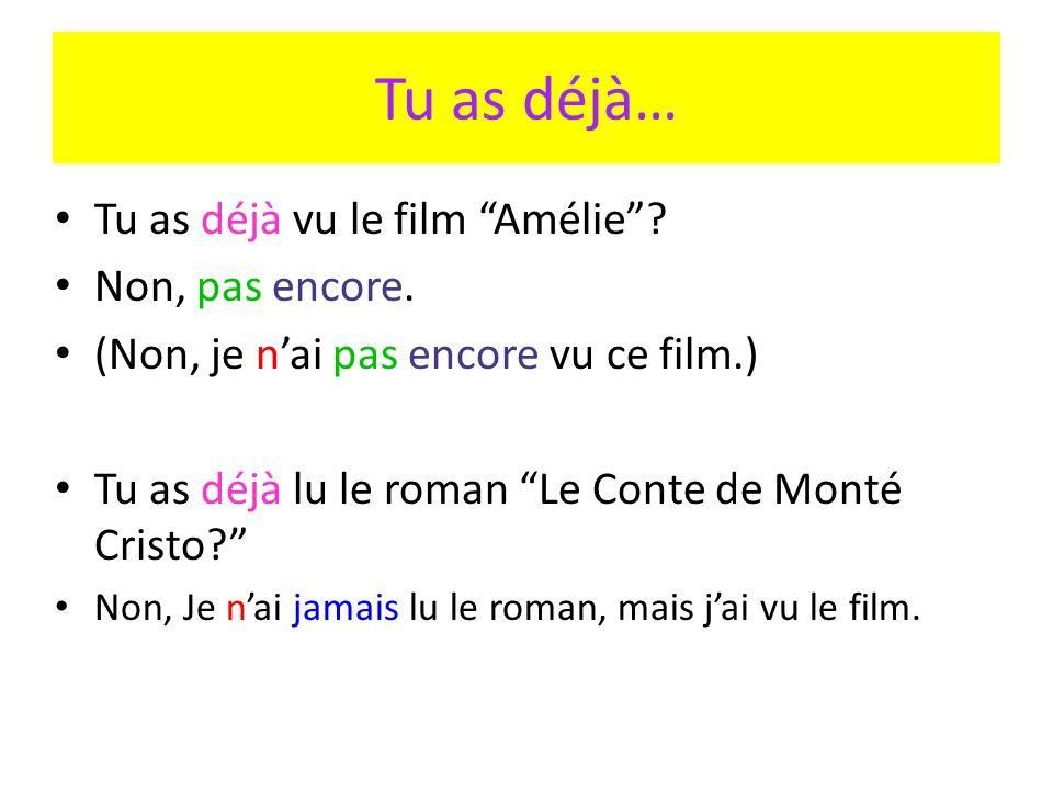 Tu as déjà… Tu as déjà vu le film Amélie. Non, pas encore.