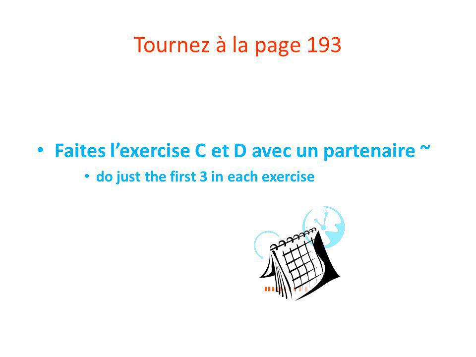 Tournez à la page 193 Faites lexercise C et D avec un partenaire ~ do just the first 3 in each exercise