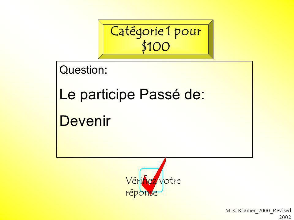 M.K.Klamer_2000_Revised 2002 Question: Le participe Passé de: Devenir Vérifiez votre réponse Catégorie 1 pour $100