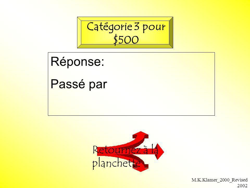 M.K.Klamer_2000_Revised 2002 Réponse: Passé par Retournez à la planchette Catégorie 3 pour $500