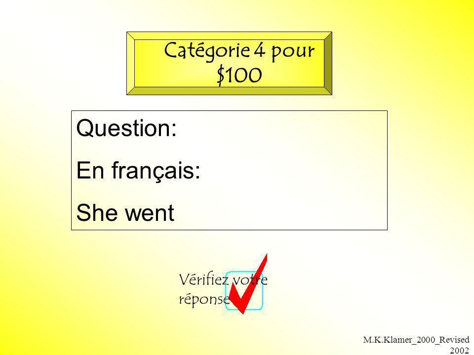 M.K.Klamer_2000_Revised 2002 Question: En français: She went Vérifiez votre réponse Catégorie 4 pour $100