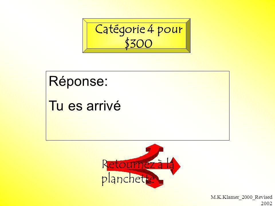M.K.Klamer_2000_Revised 2002 Réponse: Tu es arrivé Retournez à la planchette Catégorie 4 pour $300