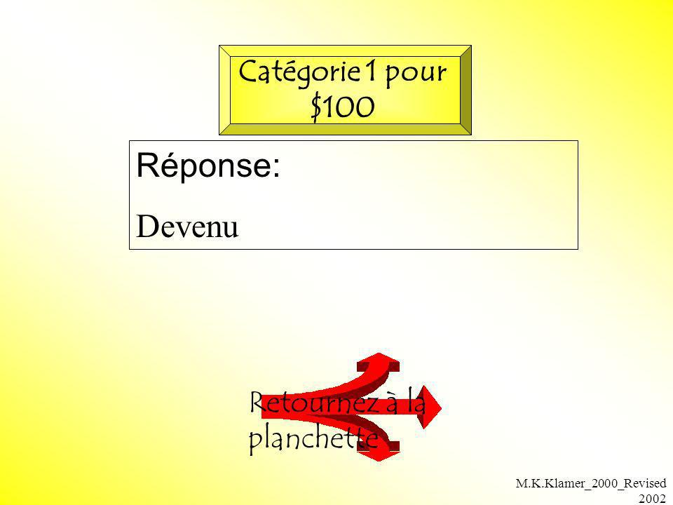 M.K.Klamer_2000_Revised 2002 Question: Le participe Passé de: Rester Vérifiez votre réponse Catégorie 1 pour $200