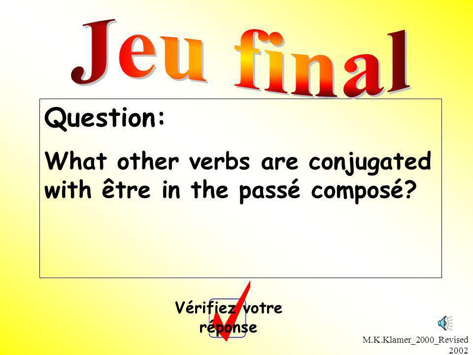 M.K.Klamer_2000_Revised 2002 Question: What other verbs are conjugated with être in the passé composé? Vérifiez votre réponse