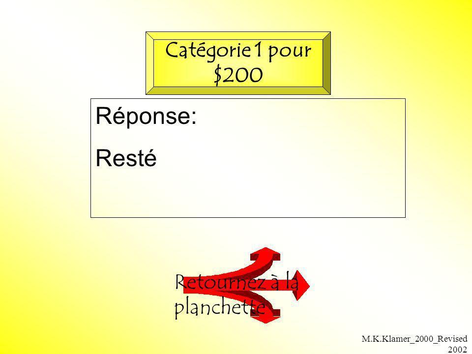 M.K.Klamer_2000_Revised 2002 Question: Le participe Passé de: Sortir Vérifiez votre réponse Catégorie 1 pour $300