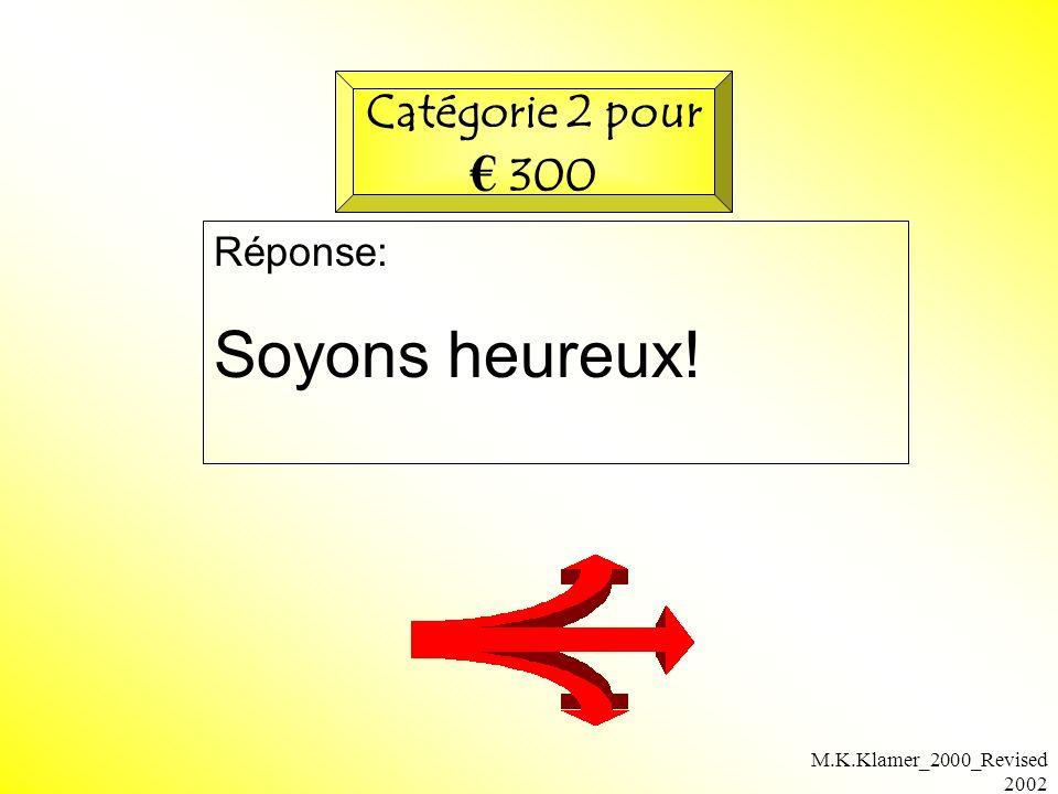 M.K.Klamer_2000_Revised 2002 Réponse: Soyons heureux! Catégorie 2 pour 300