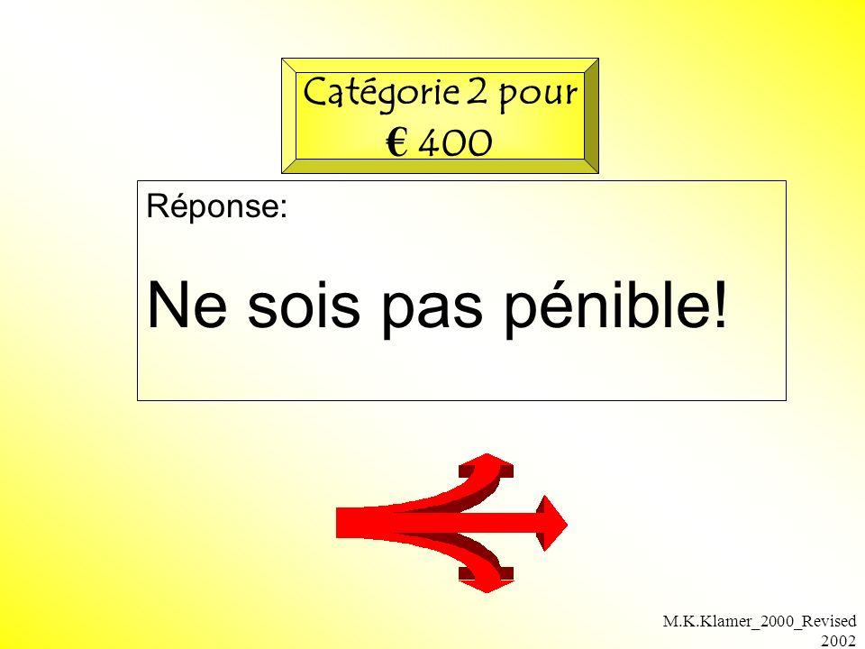 M.K.Klamer_2000_Revised 2002 Réponse: Ne sois pas pénible! Catégorie 2 pour 400