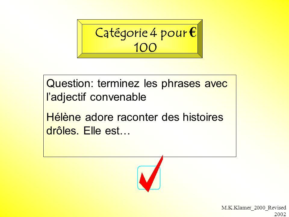 M.K.Klamer_2000_Revised 2002 Question: terminez les phrases avec ladjectif convenable Hélène adore raconter des histoires drôles. Elle est… Catégorie
