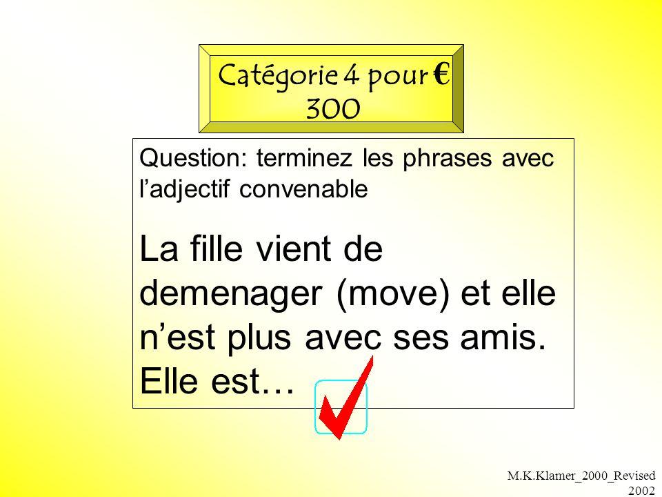 M.K.Klamer_2000_Revised 2002 Question: terminez les phrases avec ladjectif convenable La fille vient de demenager (move) et elle nest plus avec ses amis.