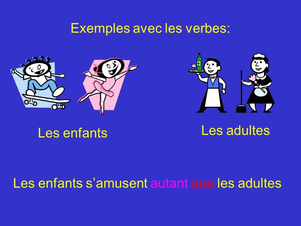 Exemples avec les verbes: Les enfants Les adultes Les enfants samusent autant que les adultes