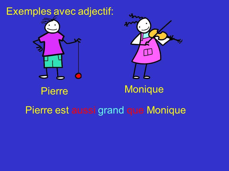 Pierre et Monique L école Pierre et Moniqe sont les moins grands de lécole Exemples avec adjectif: