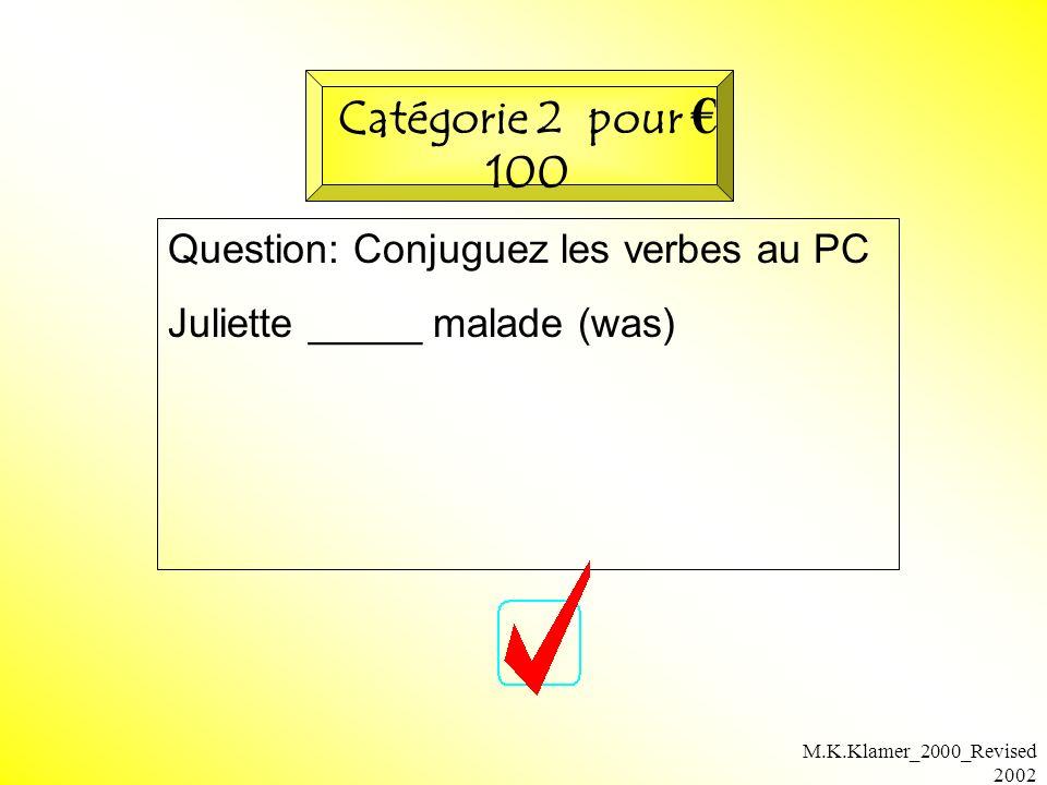 M.K.Klamer_2000_Revised 2002 Question: Conjuguez les verbes au PC Juliette _____ malade (was) Catégorie 2 pour 100