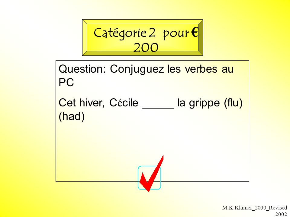 M.K.Klamer_2000_Revised 2002 Question: Conjuguez les verbes au PC Cet hiver, C é cile _____ la grippe (flu) (had) Catégorie 2 pour 200