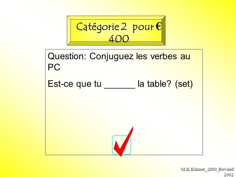 M.K.Klamer_2000_Revised 2002 Question: Conjuguez les verbes au PC Est-ce que tu ______ la table? (set) Catégorie 2 pour 400
