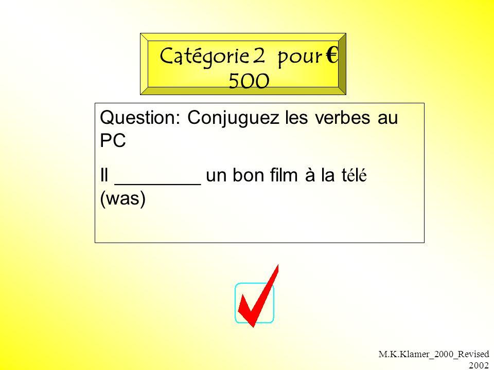 M.K.Klamer_2000_Revised 2002 Question: Conjuguez les verbes au PC Il ________ un bon film à la t é l é (was) Catégorie 2 pour 500