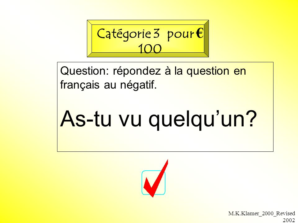 M.K.Klamer_2000_Revised 2002 Question: répondez à la question en français au négatif. As-tu vu quelquun? Catégorie 3 pour 100