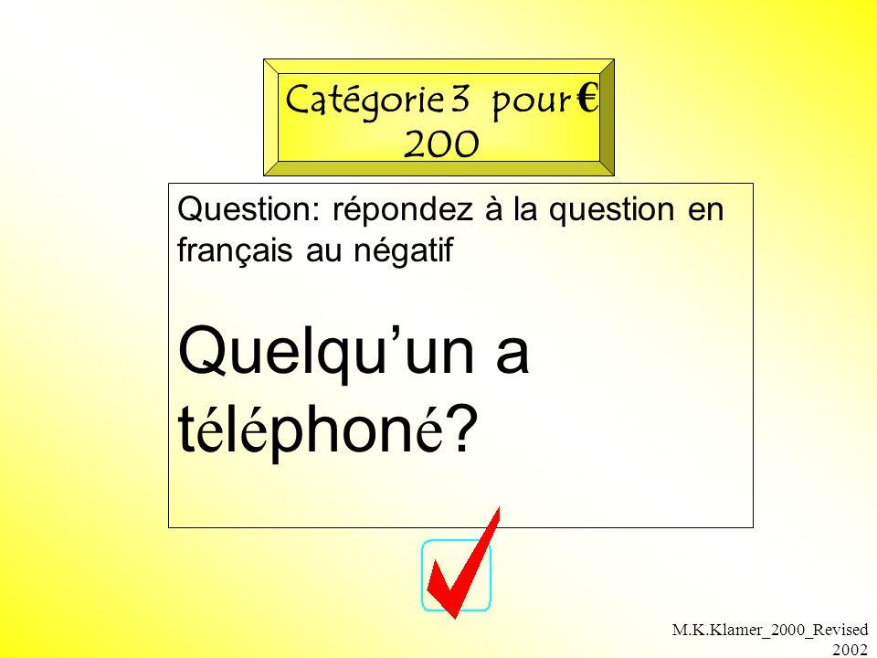 M.K.Klamer_2000_Revised 2002 Question: répondez à la question en français au négatif Quelquun a t é l é phon é ? Catégorie 3 pour 200