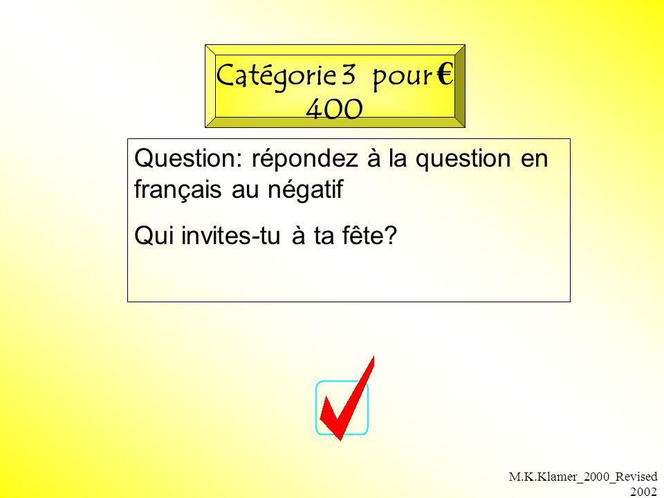 M.K.Klamer_2000_Revised 2002 Question: répondez à la question en français au négatif Qui invites-tu à ta fête? Catégorie 3 pour 400