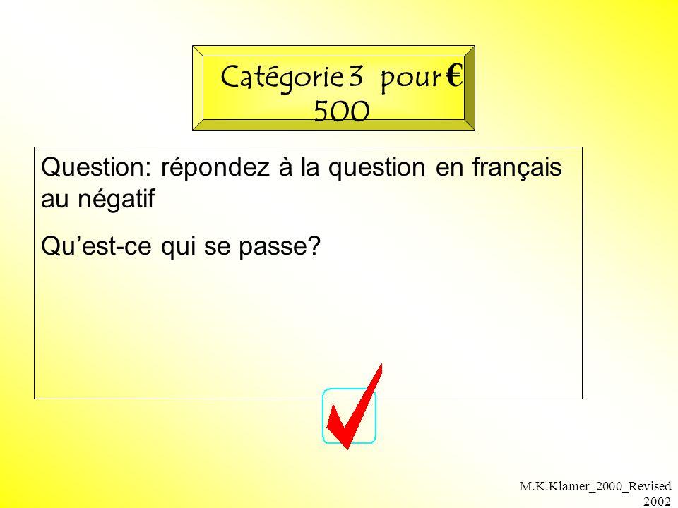 M.K.Klamer_2000_Revised 2002 Question: répondez à la question en français au négatif Quest-ce qui se passe? Catégorie 3 pour 500
