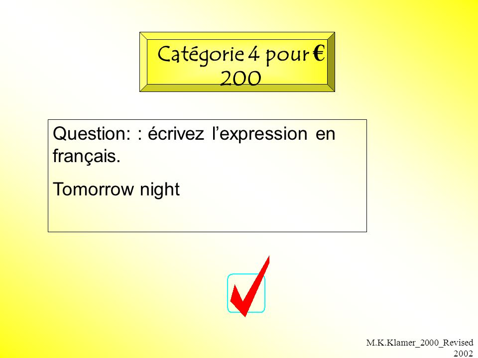 M.K.Klamer_2000_Revised 2002 Question: : écrivez lexpression en français. Tomorrow night Catégorie 4 pour 200