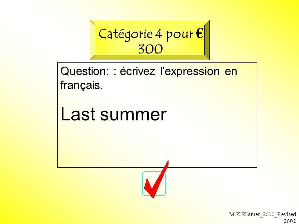 M.K.Klamer_2000_Revised 2002 Question: : écrivez lexpression en français. Last summer Catégorie 4 pour 300