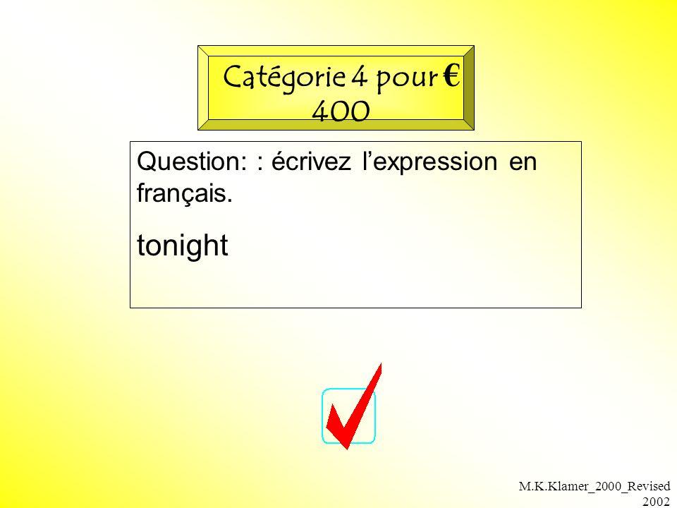 M.K.Klamer_2000_Revised 2002 Question: : écrivez lexpression en français. tonight Catégorie 4 pour 400