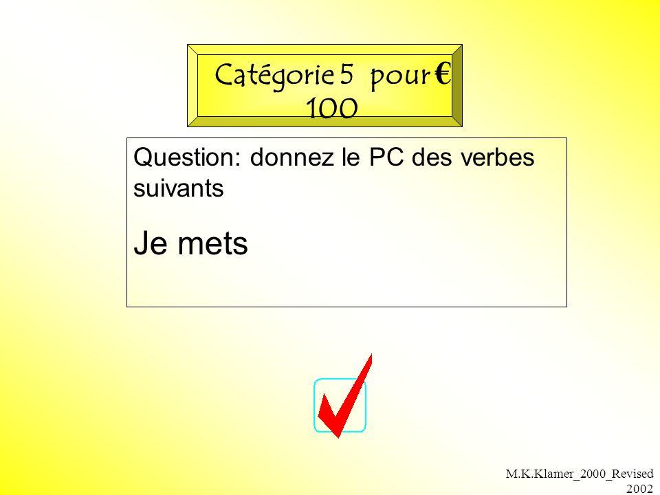 M.K.Klamer_2000_Revised 2002 Question: donnez le PC des verbes suivants Je mets Catégorie 5 pour 100