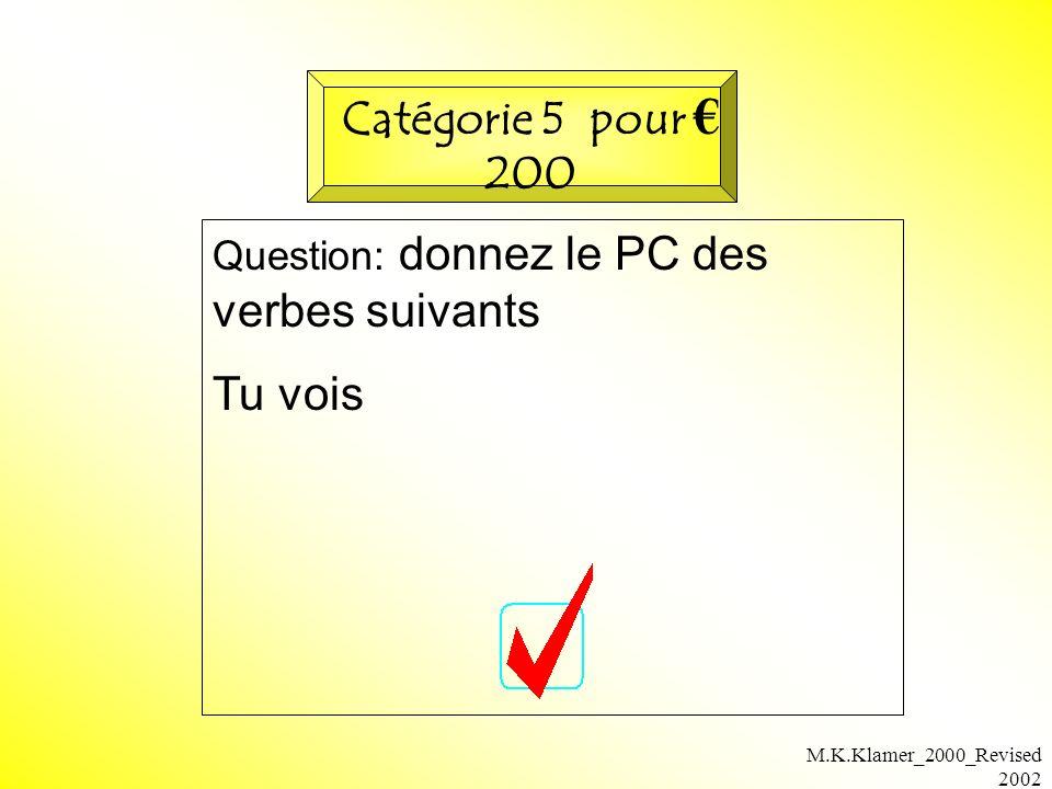 M.K.Klamer_2000_Revised 2002 Question: donnez le PC des verbes suivants Tu vois Catégorie 5 pour 200