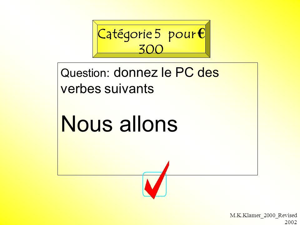 M.K.Klamer_2000_Revised 2002 Question: donnez le PC des verbes suivants Nous allons Catégorie 5 pour 300