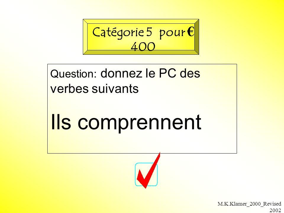 M.K.Klamer_2000_Revised 2002 Question: donnez le PC des verbes suivants Ils comprennent Catégorie 5 pour 400