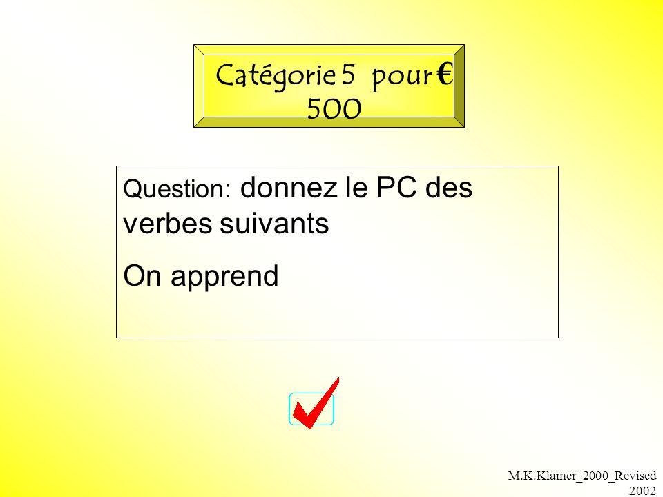 M.K.Klamer_2000_Revised 2002 Question: donnez le PC des verbes suivants On apprend Catégorie 5 pour 500
