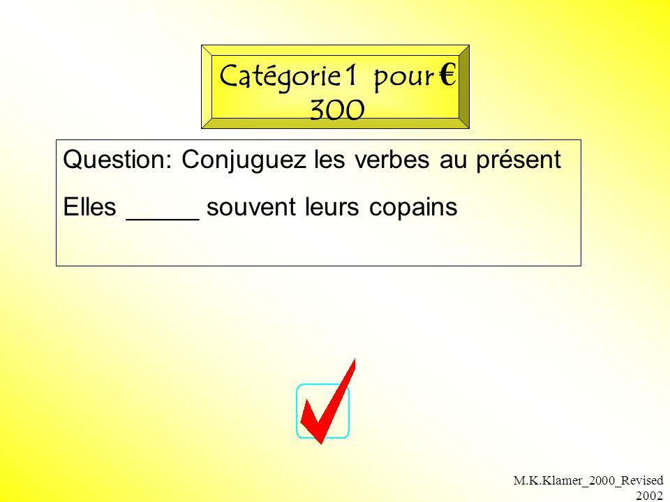 M.K.Klamer_2000_Revised 2002 Question: Conjuguez les verbes au présent Elles _____ souvent leurs copains Catégorie 1 pour 300