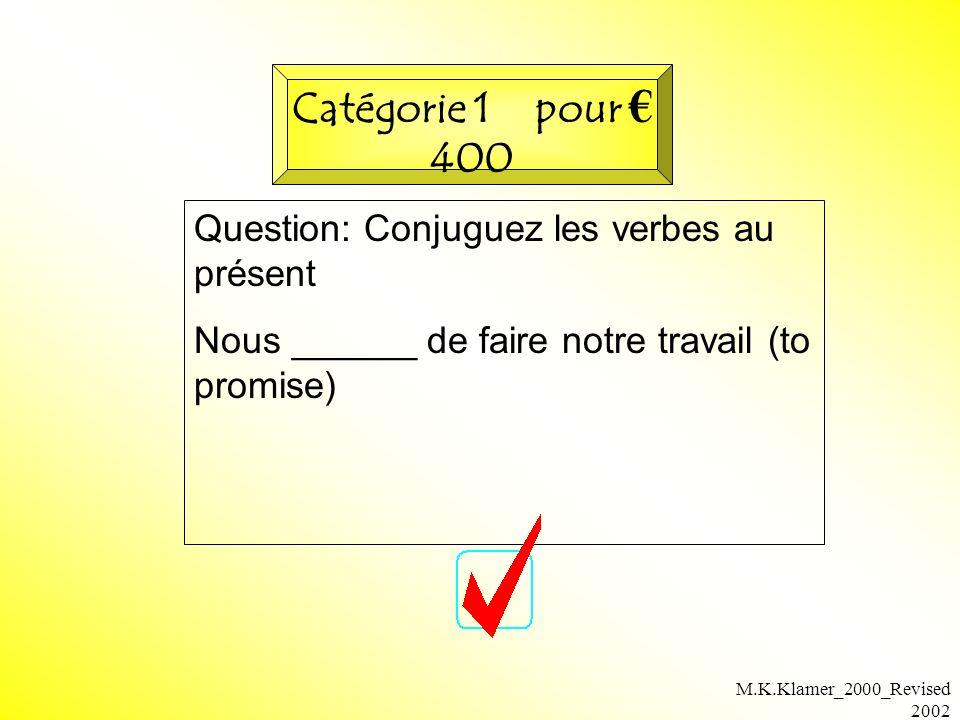 M.K.Klamer_2000_Revised 2002 Question: Conjuguez les verbes au présent Nous ______ de faire notre travail (to promise) Catégorie 1 pour 400