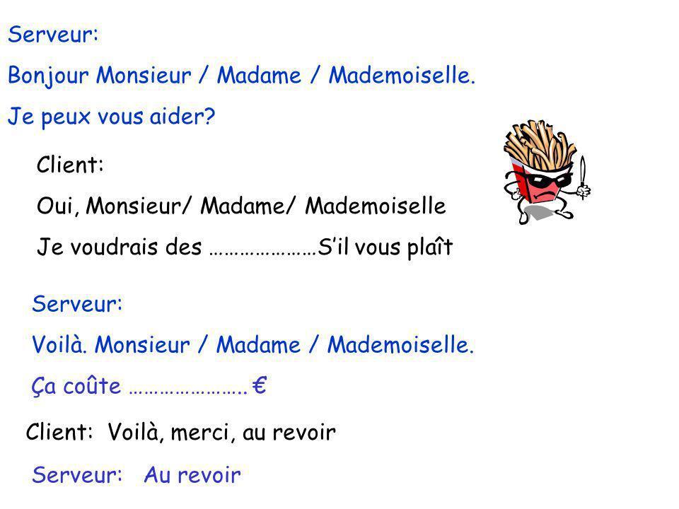 Serveur: Bonjour Monsieur / Madame / Mademoiselle. Je peux vous aider? Client: Oui, Monsieur/ Madame/ Mademoiselle Je voudrais des …………………Sil vous pla