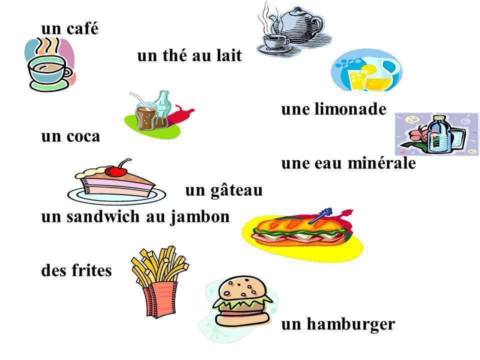 un café un thé au lait une limonade un coca une eau minérale un gâteau un sandwich au jambon des frites un hamburger