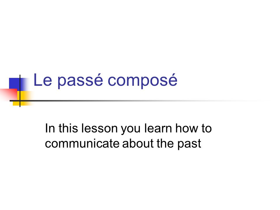 The following verbs form the passé composé with être.