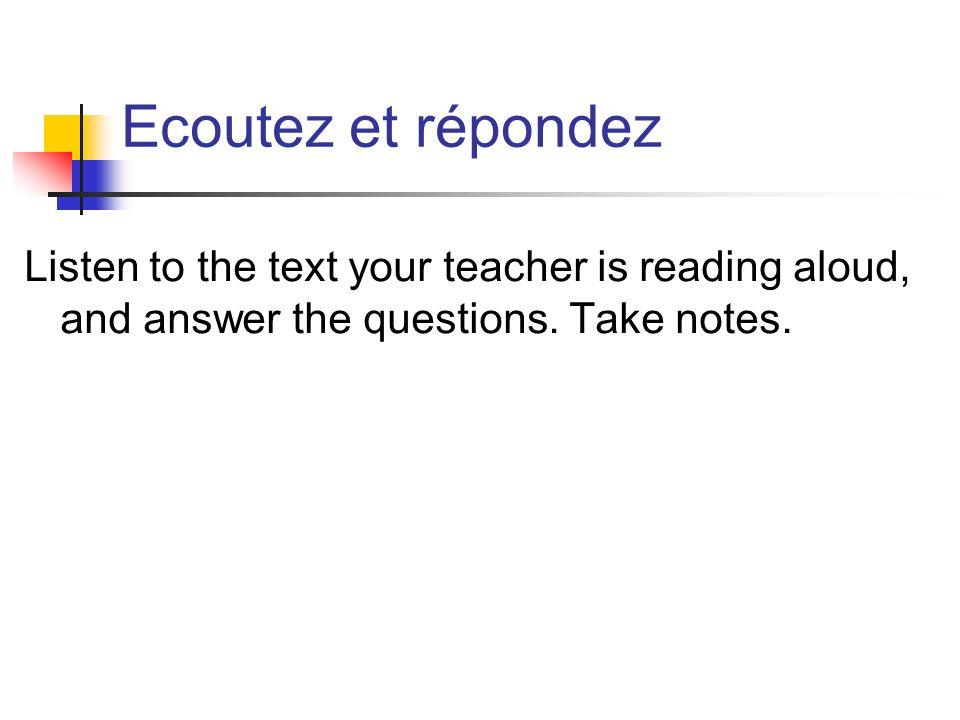 Ecoutez et répondez Listen to the text your teacher is reading aloud, and answer the questions.